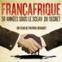 Francafrique  50 ans sous le sceau du secret